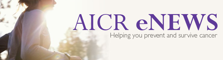 AICR eNews - Cancer Prevention: Never too early, never too late