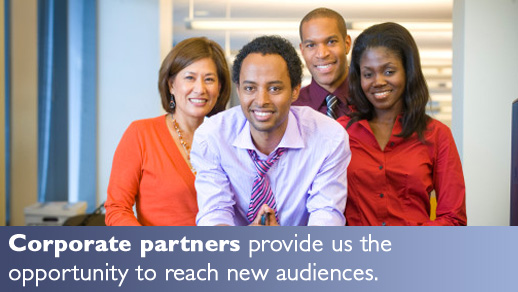 Corporate partners provide us the opportunity to reach new audiences.